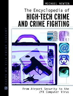The Encyclopedia of High-Tech Crime and Crime-Fighting: From Airport Security to the Zyx Computer Virus 9780816049783