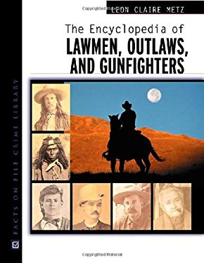 The Encyclopedia of Lawmen, Outlaws, and Gunfighters 9780816045433