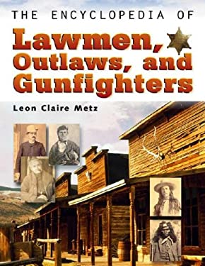 The Encyclopedia of Lawmen, Outlaws, and Gunfighters 9780816045440