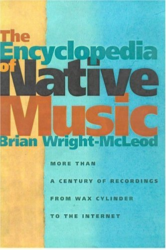 The Encyclopedia of Native Music: More Than a Century of Recordings from Wax Cylinder to the Internet 9780816524488