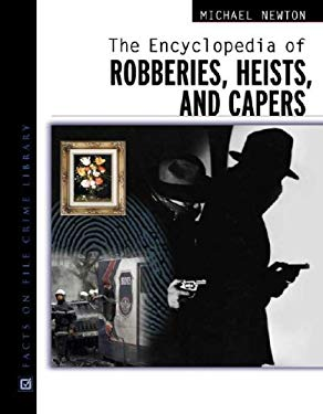 The Encyclopedia of Robberies, Heists and Capers 9780816044887