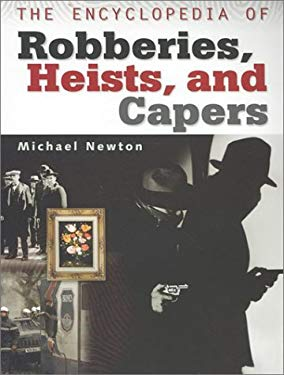The Encyclopedia of Robberies, Heists and Capers 9780816044894