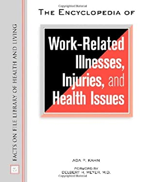 The Encyclopedia of Work-Related Illnesses, Injuries, and Health Issues 9780816048441