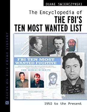 The Encyclopedia of the FBI's Ten Most Wanted List: 1950 to Present 9780816045600