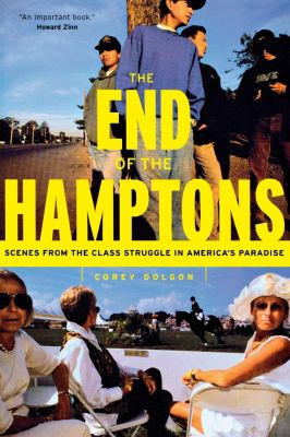 The End of the Hamptons: Scenes from the Class Struggle in America's Paradise 9780814719978