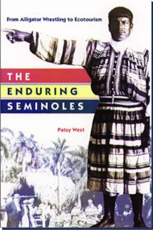 The Enduring Seminoles: From Alligator Wrestling to Ecotourism 9780813016337