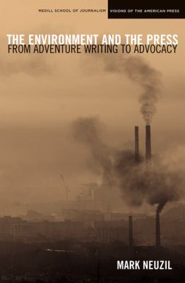 The Environment and the Press: From Adventure Writing to Advocacy 9780810124035