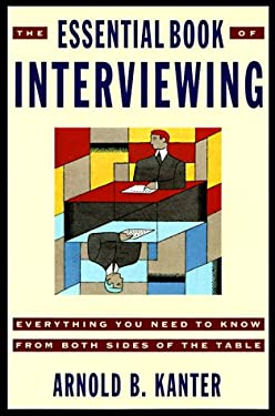 The Essential Book of Interviewing: Everything You Need to Know from Both Sides of the Table 9780812922813