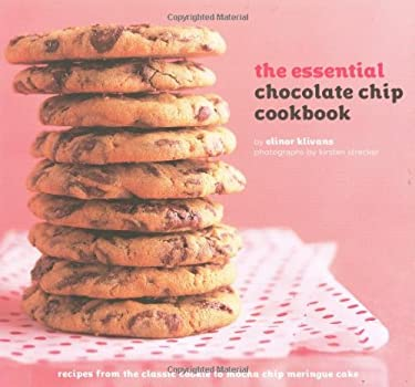 The Essential Chocolate Chip Cookbook: Recipes from the Classic Cooking to Mocha Chip Meringue Cake 9780811858045