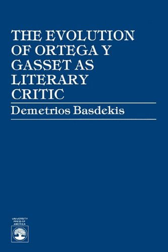 The Evolution of Ortega y Gasset as Literary Critic - Basdekis, Demetrios