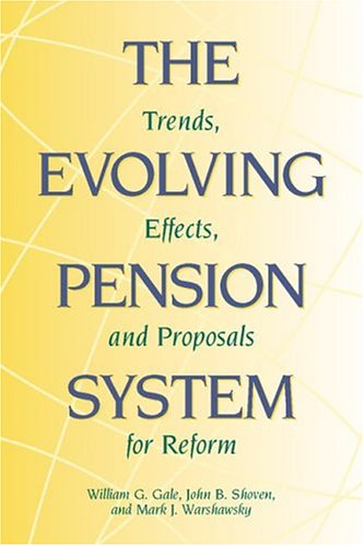 The Evolving Pension System: Trends, Effects, and Proposals for Reform 9780815731177