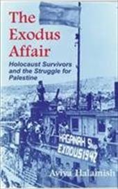 The Exodus Affair: Holocaust Survivors and the Struggle for Palestine - Halamish, Aviva / Cummings, Ora