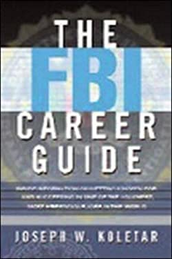 The FBI Career Guide: Inside Information on Getting Chosen for and Succeeding in One of the Toughest, Most Prestigious Jobs in the World 9780814473177