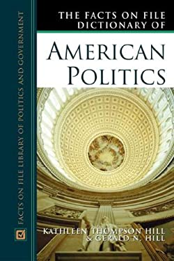 The Facts on File Dictionary of American Politics 9780816045198