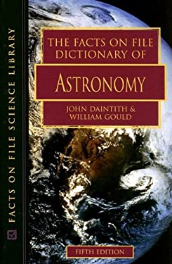 The Facts on File Dictionary of Astronomy 9780816059980