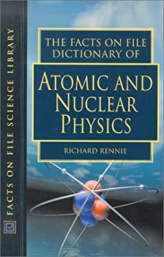 The Facts on File Dictionary of Atomic and Nuclear Physics 9780816049165