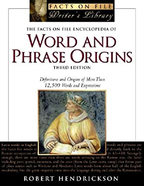 The Facts on File Encyclopedia of Word and Phrase Origins: Definitions and Origins of More Than 12,500 Words and Expressions 9780816059928