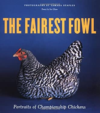 The Fairest Fowl: Portraits of Championship Chickens 9780811831376