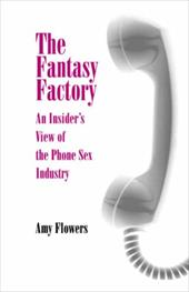 Fantasy Factory: An Insider's View of the Phone Sex Industry