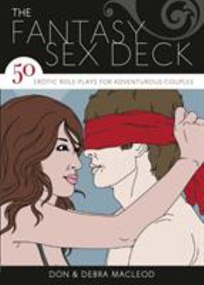 The Fantasy Sex Deck: 50 Erotic Role-Plays for Adventurous Couples