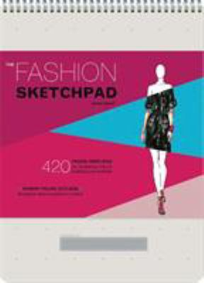 The Fashion Sketchpad: 420 Figure Templates for Designing Looks & Building Your Portfolio 9780811877886