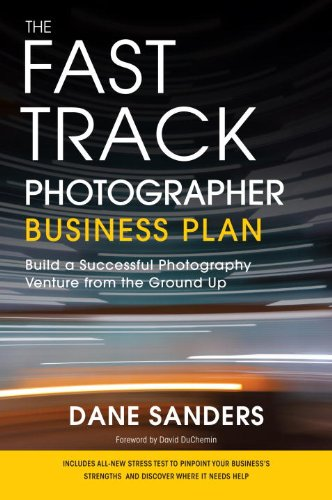 The Fast Track Photographer Business Plan: Build a Successful Photography Venture from the Ground Up 9780817400002