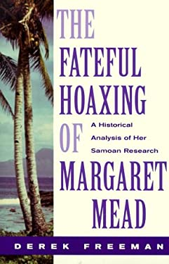 The Fateful Hoaxing of Margaret Mead: A Historical Analysis of Her Samoan Research 9780813335605