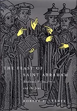 The Feast of Saint Abraham: Medieval Millenarians and the Jews 9780812235678