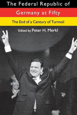 The Federal Republic of Germany at Fifty: The End of a Century of Turmoil 9780814756256