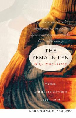 The Female Pen: Women Writer's and Novelists, 1621-1818 9780814755181