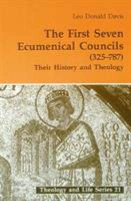 The First Seven Ecumenical Councils: Their History and Theology 9780814656167