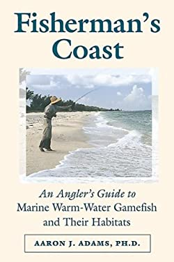 The Fisherman's Coast: An Angler's Guide to Marine Warm-Water Gamefish and Their Habitats 9780811731058