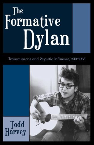 The Formative Dylan: Transmission and Stylistic Influences, 1961-1963 9780810841154