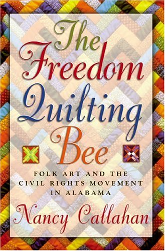 The Freedom Quilting Bee: Folk Art and the Civil Rights Movement 9780817352479