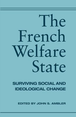 The French Welfare State: Surviving Social and Ideological Change