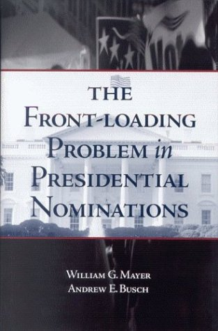 The Front-Loading Problem in Presidential Nominations 9780815755197