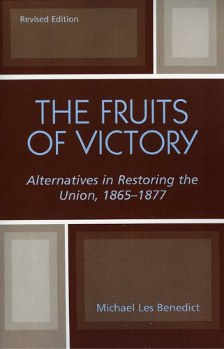 The Fruits of Victory: Alternatives in Restoring the Union 1865-1877 9780819155573