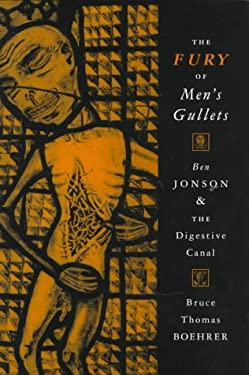 The Fury of Men's Gullets: Ben Jonson and the Digestive Canal 9780812234084