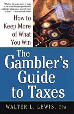 The Gambler's Guide to Taxes: How to Keep More of What You Win 9780818406324
