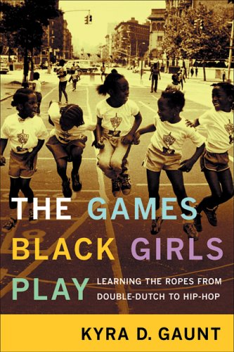 The Games Black Girls Play: Learning the Ropes from Double Dutch to Hip-Hop 9780814731192