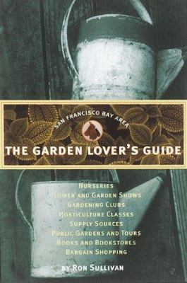 The Garden Lover's Guide: San Francisco Bay Area Ron Sullivan