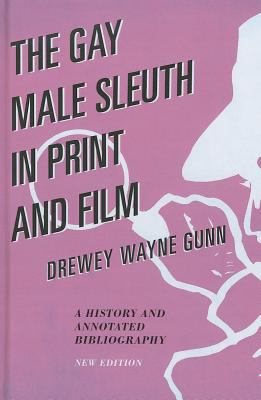 The Gay Male Sleuth in Print and Film: A History and Annotated Bibliography 9780810885882