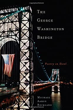 The George Washington Bridge: Poetry in Steel 9780813543758