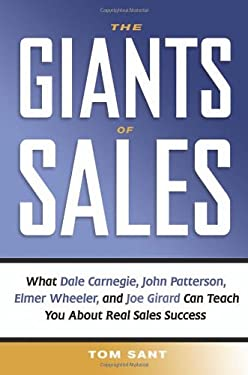 The Giants of Sales: What Dale Carnegie, John Patterson, Elmer Wheeler, and Joe Girard Can Teach You about Real Sales Success 9780814472910
