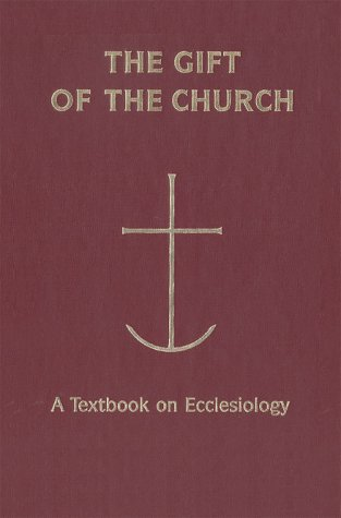 The Gift of the Church: A Textbook Ecclesiology in Honor of Patrick Granfield, O.S.B. 9780814659311