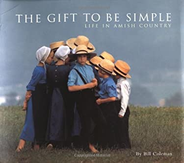 The Gift to Be Simple: Life in Amish Country 9780811831185