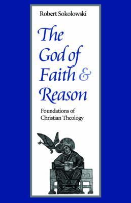 The God of Faith and Reason: Foundations of Christian Theology