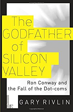 The Godfather of Silicon Valley: Ron Conway and the Fall of the Dot-Coms 9780812991635