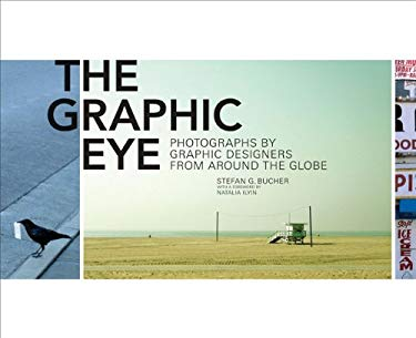 The Graphic Eye: Photographs by Graphic Designers from Around the Globe 9780811869034