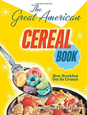 The Great American Cereal Book: How Breakfast Got Its Crunch 9780810997998